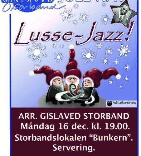 Lussejazz med Jule-Nat Arr. Gislaved Storband Måndag 16 dec. kl. 19.00 Storbandslokalen Bunkern Välkomna! Fri entré.